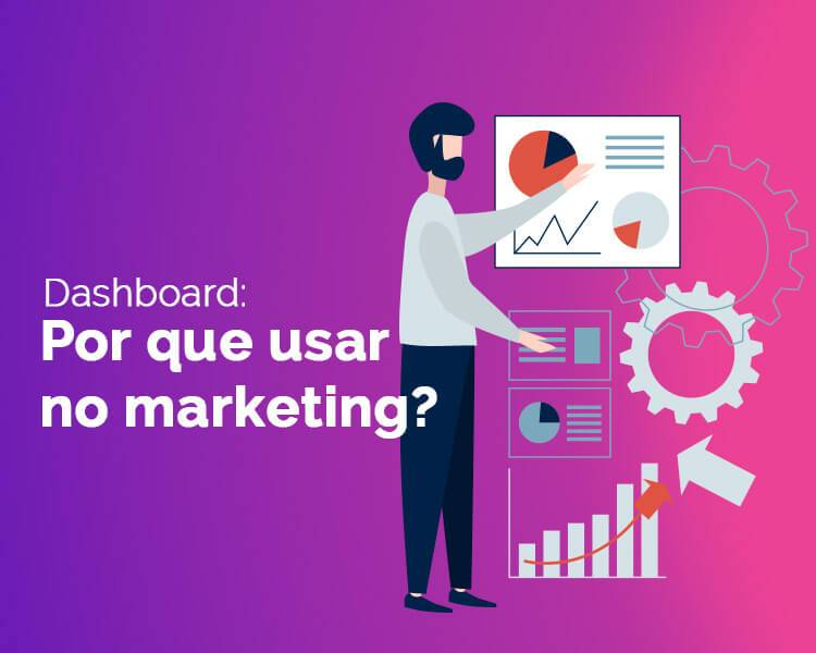 Dashboard: por que usar no marketing?
